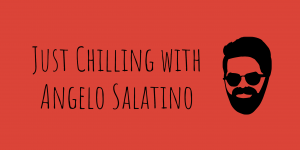 Just Chilling with Angelo Salatino